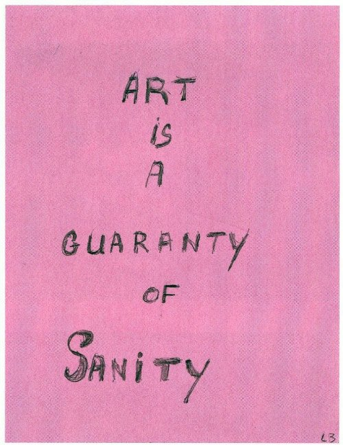 Art is a Guarantee of Sanity, by Louise Bourgeois.
